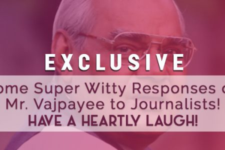 Some Super Witty Responses of Mr  Vajpayee to Journalists